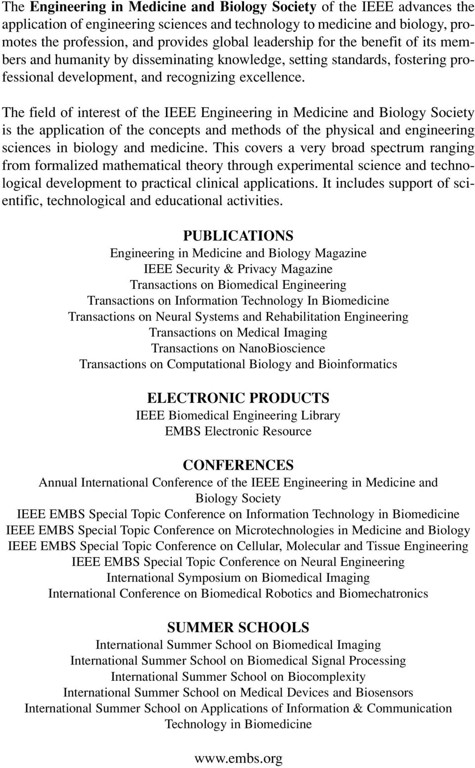 The field of interest of the IEEE Engineering in Medicine and Biology Society is the application of the concepts and methods of the physical and engineering sciences in biology and medicine.
