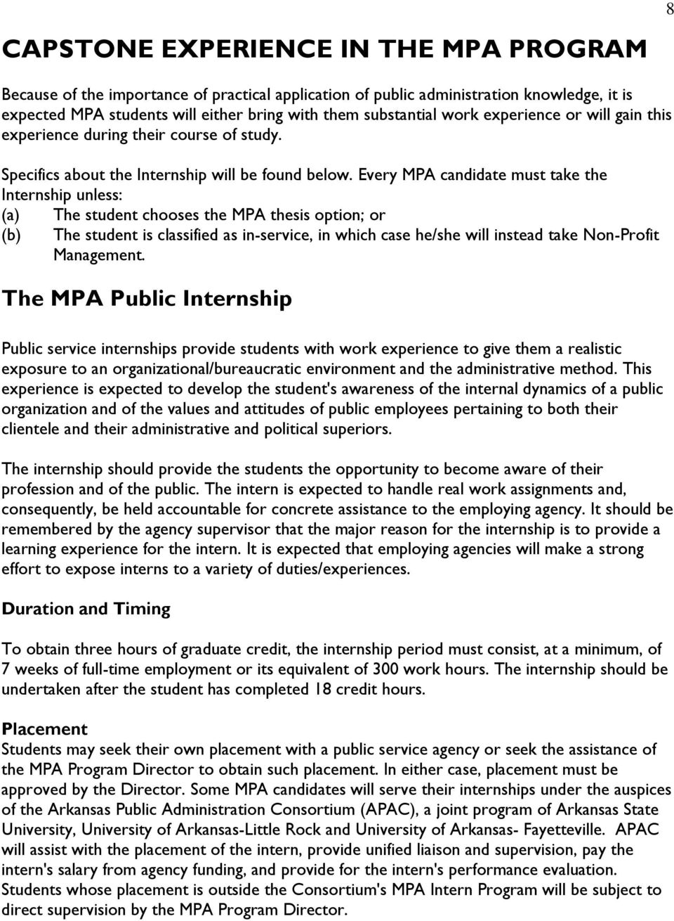 Every MPA candidate must take the Internship unless: (a) The student chooses the MPA thesis option; or (b) The student is classified as in-service, in which case he/she will instead take Non-Profit