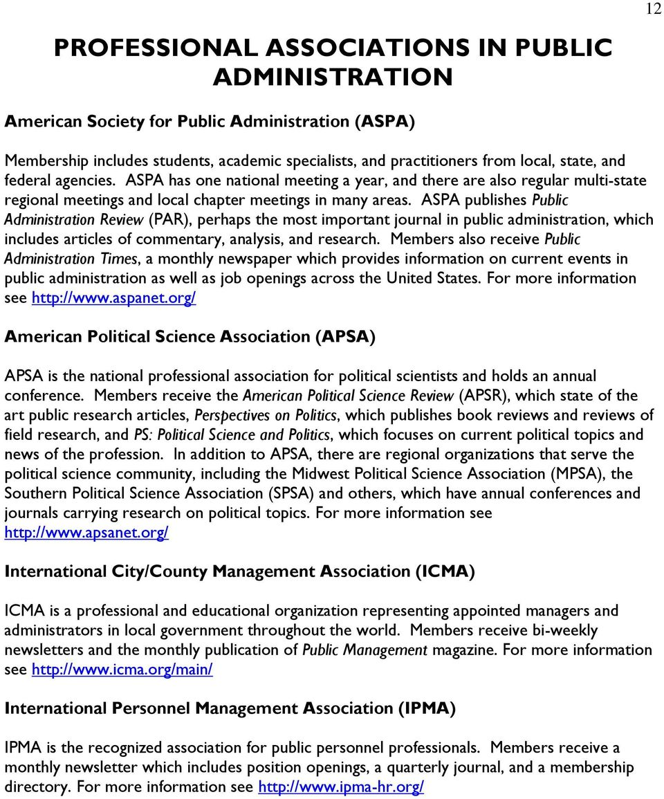 ASPA publishes Public Administration Review (PAR), perhaps the most important journal in public administration, which includes articles of commentary, analysis, and research.