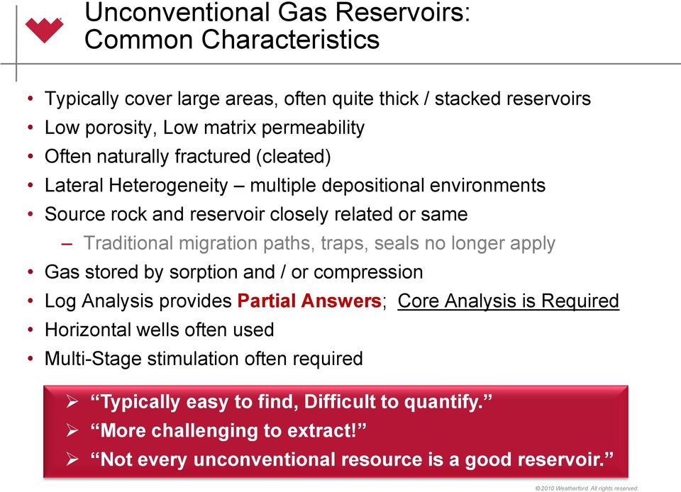 traps, seals no longer apply Gas stored by sorption and / or compression Log Analysis provides Partial Answers; Core Analysis is Required Horizontal wells often used