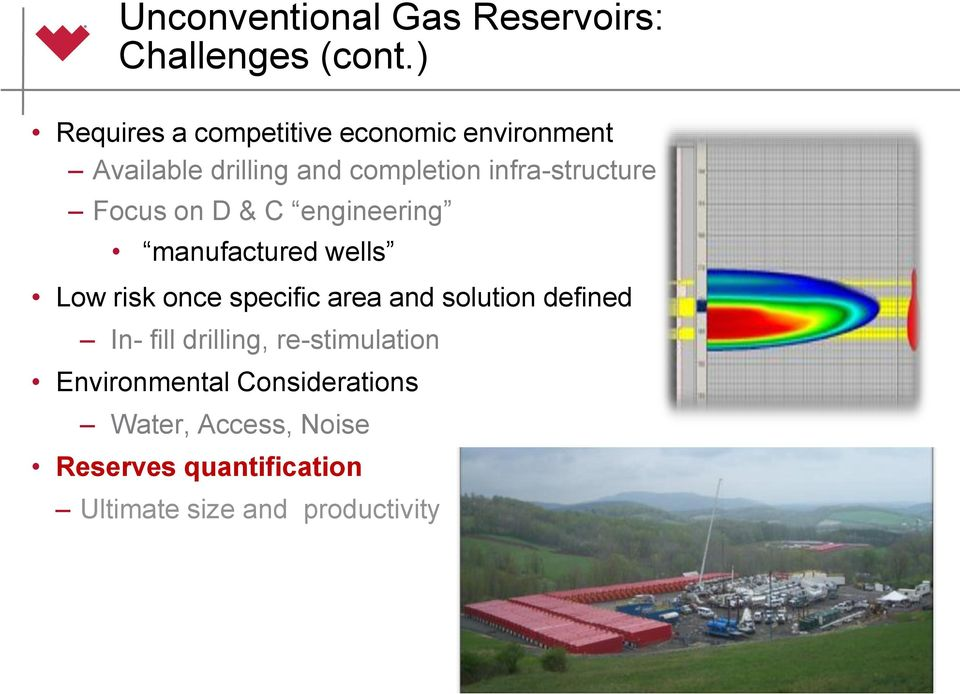 infra-structure Focus on D & C engineering manufactured wells Low risk once specific area and