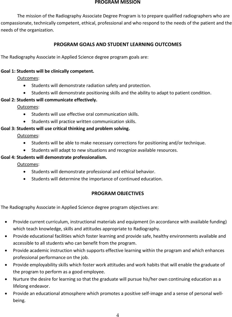 PROGRAM GOALS AND STUDENT LEARNING OUTCOMES The Radiography Associate in Applied Science degree program goals are: Goal 1: Students will be clinically competent.