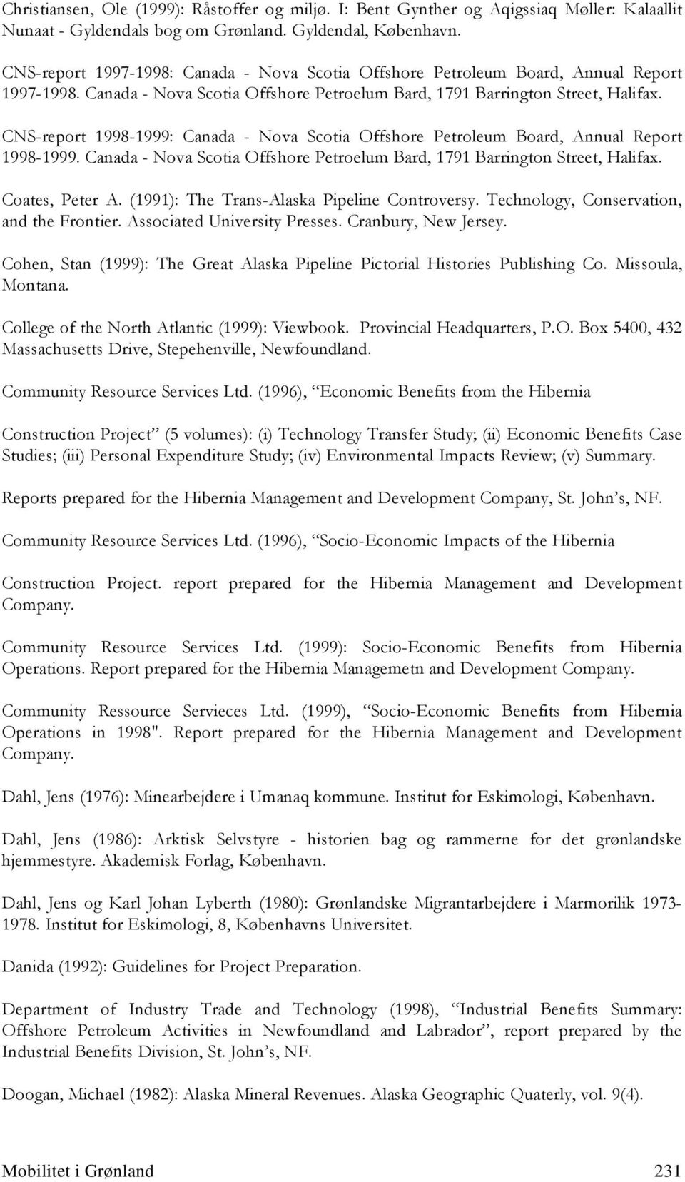 CNS-report 1998-1999: Canada - Nova Scotia Offshore Petroleum Board, Annual Report 1998-1999. Canada - Nova Scotia Offshore Petroelum Bard, 1791 Barrington Street, Halifax. Coates, Peter A.