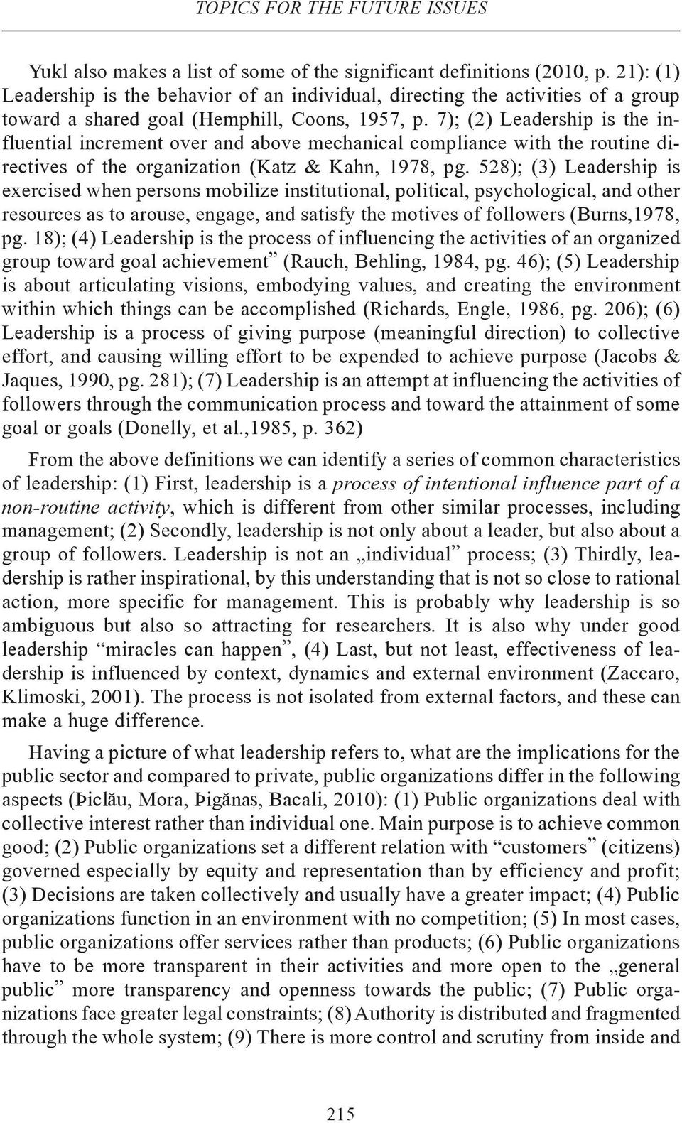 7); (2) Leadership is the influential increment over and above mechanical compliance with the routine directives of the organization (Katz & Kahn, 1978, pg.