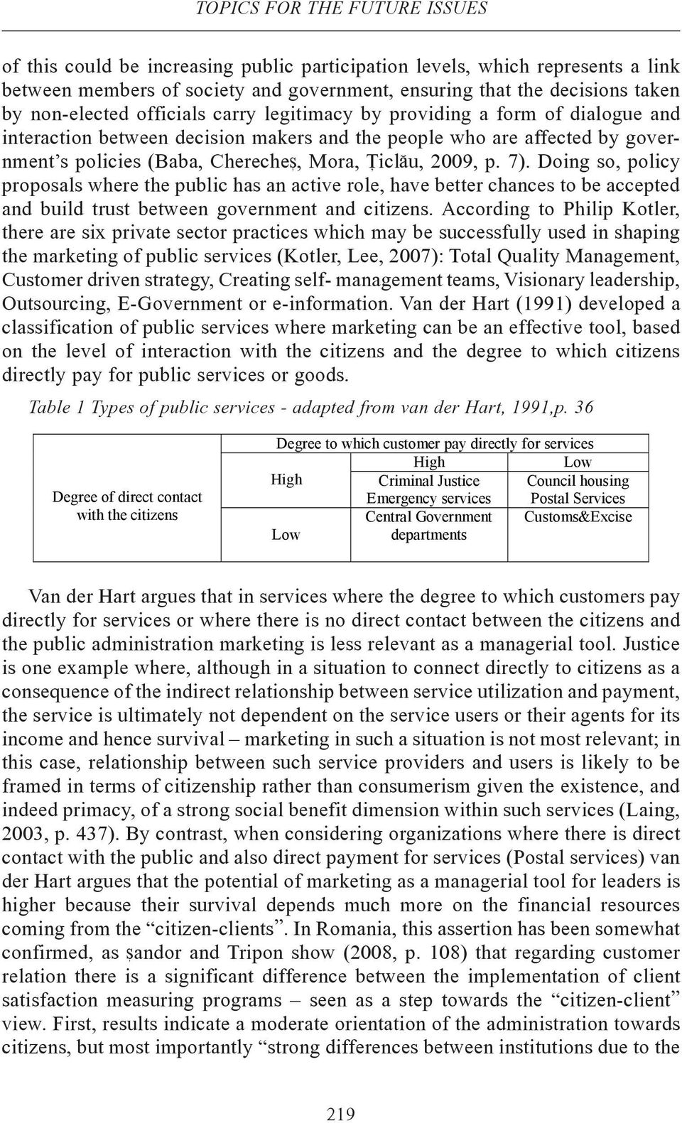 2009, p. 7). Doing so, policy proposals where the public has an active role, have better chances to be accepted and build trust between government and citizens.
