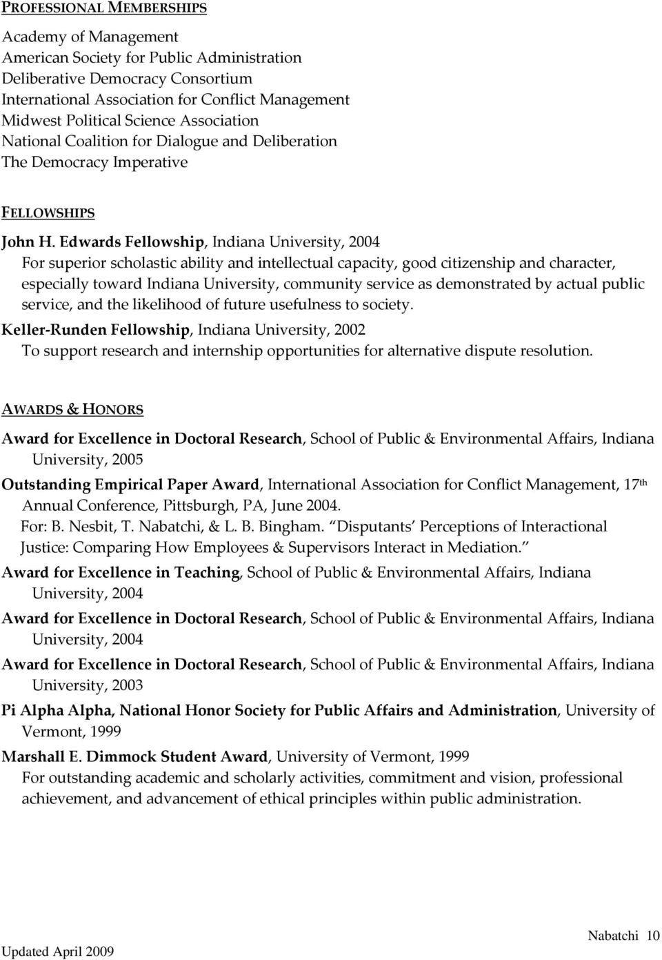 Edwards Fellowship, Indiana University, 2004 For superior scholastic ability and intellectual capacity, good citizenship and character, especially toward Indiana University, community service as