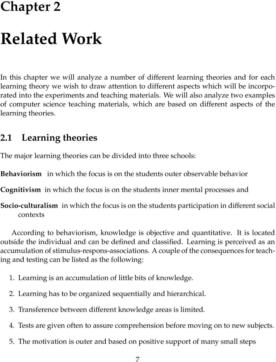 1 Learning theories The major learning theories can be divided into three schools: Behaviorism in which the focus is on the students outer observable behavior Cognitivism in which the focus is on the