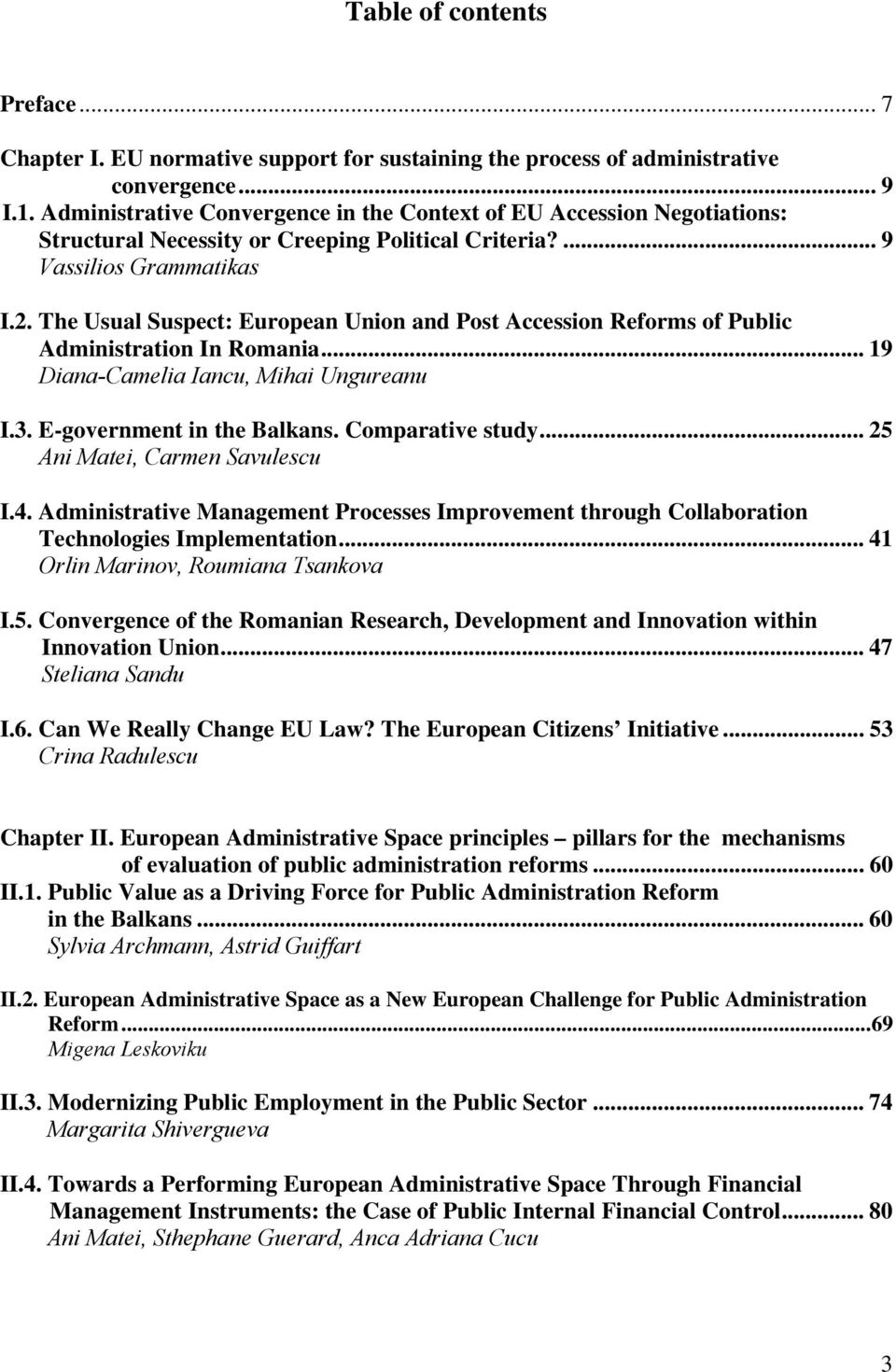 The Usual Suspect: European Union and Post Accession Reforms of Public Administration In Romania... 19 Diana-Camelia Iancu, Mihai Ungureanu I.3. E-government in the Balkans. Comparative study.