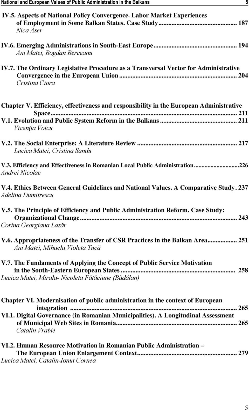 .. 204 Cristina Ciora Chapter V. Efficiency, effectiveness and responsibility in the European Administrative Space... 211 V.1. Evolution and Public System Reform in the Balkans... 211 Vicenţia Voicu V.