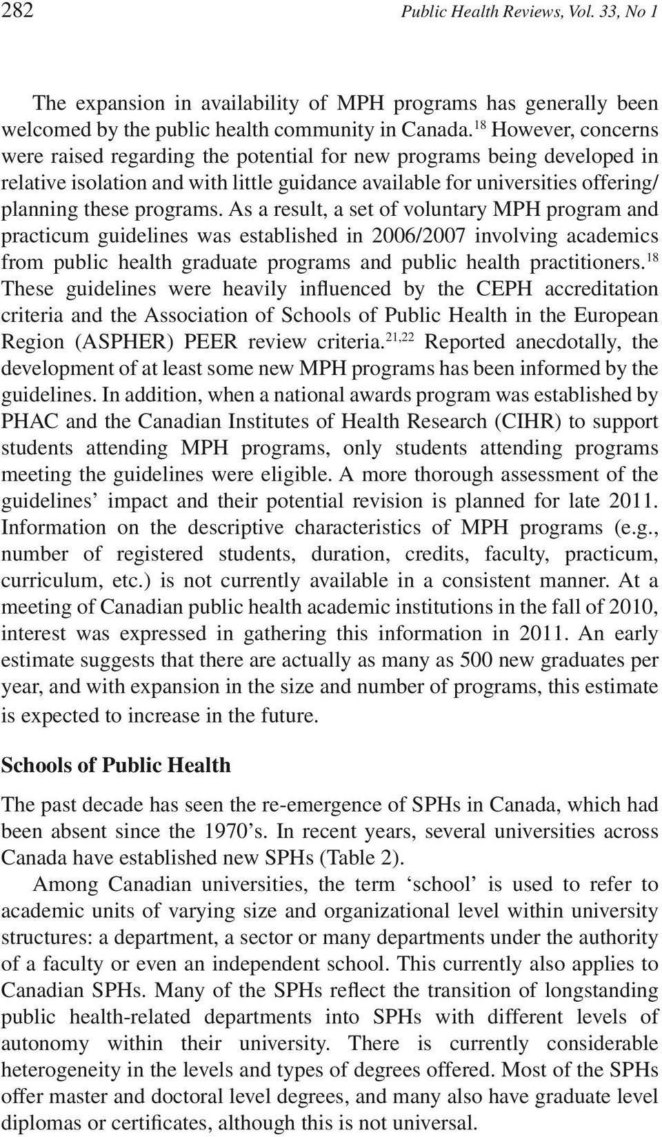 As a result, a set of voluntary MPH program and practicum guidelines was established in 2006/2007 involving academics from public health graduate programs and public health practitioners.