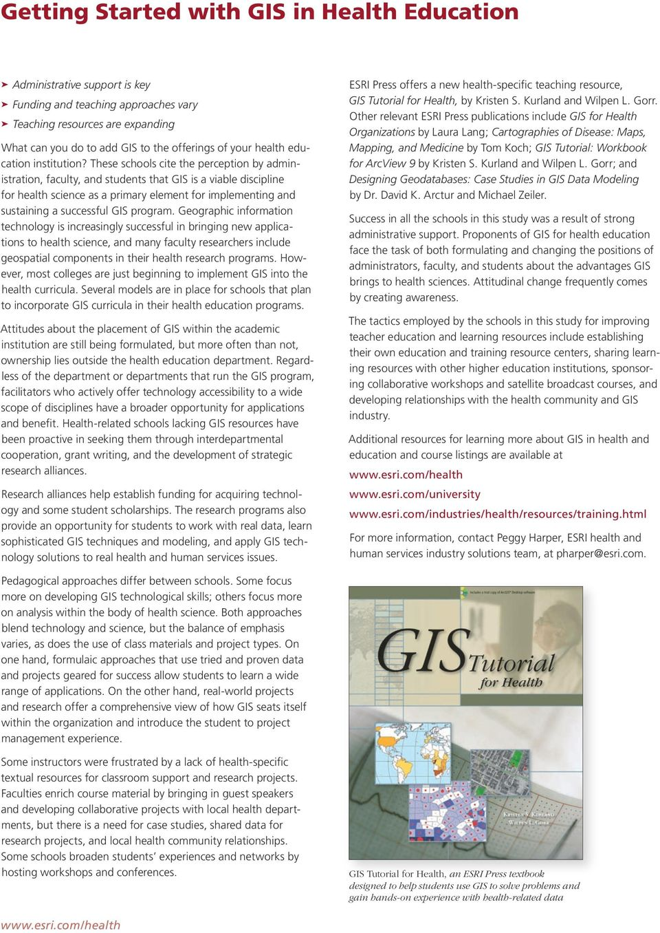 These schools cite the perception by administration, faculty, and students that GIS is a viable discipline for health science as a primary element for implementing and sustaining a successful GIS