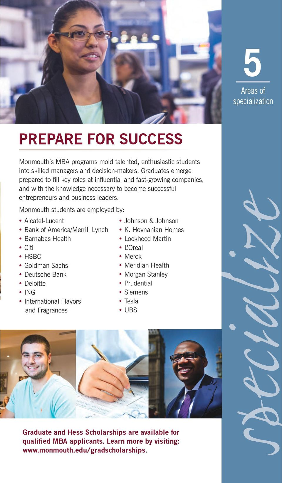 Monmouth students are employed by: Alcatel-Lucent Bank of America/Merrill Lynch Barnabas Health Citi HSBC Goldman Sachs Deutsche Bank Deloitte ING International Flavors and Fragrances Johnson &