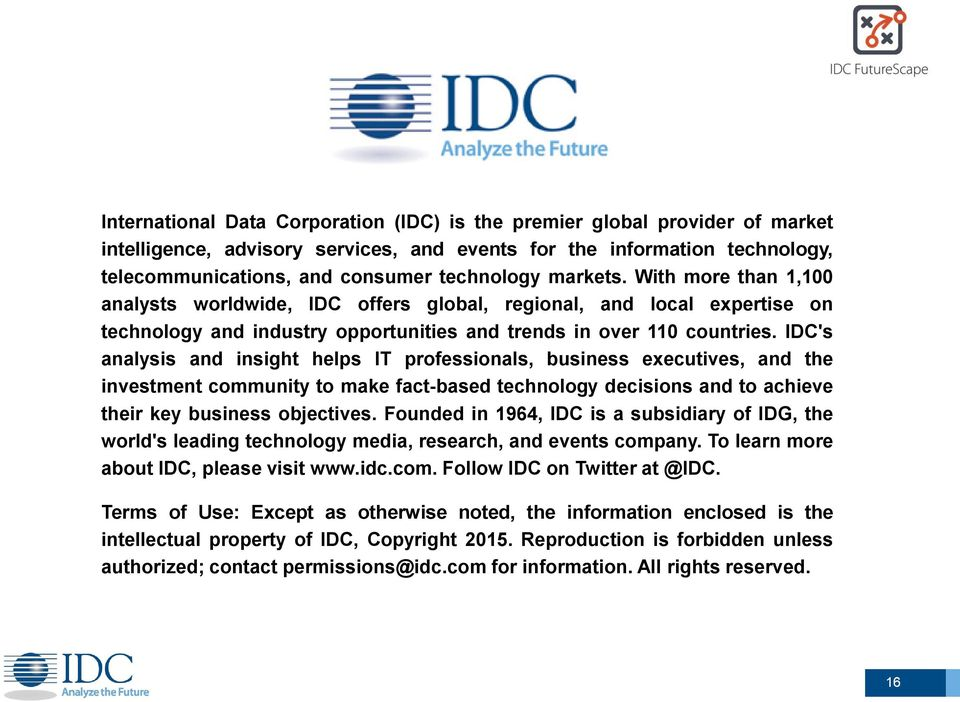 IDC's analysis and insight helps IT professionals, business executives, and the investment community to make fact-based technology decisions and to achieve their key business objectives.