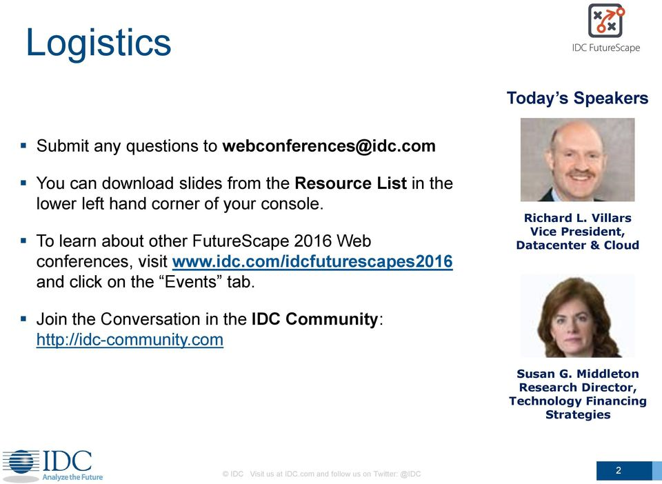 To learn about other FutureScape 2016 Web conferences, visit www.idc.com/idcfuturescapes2016 and click on the Events tab. Richard L.