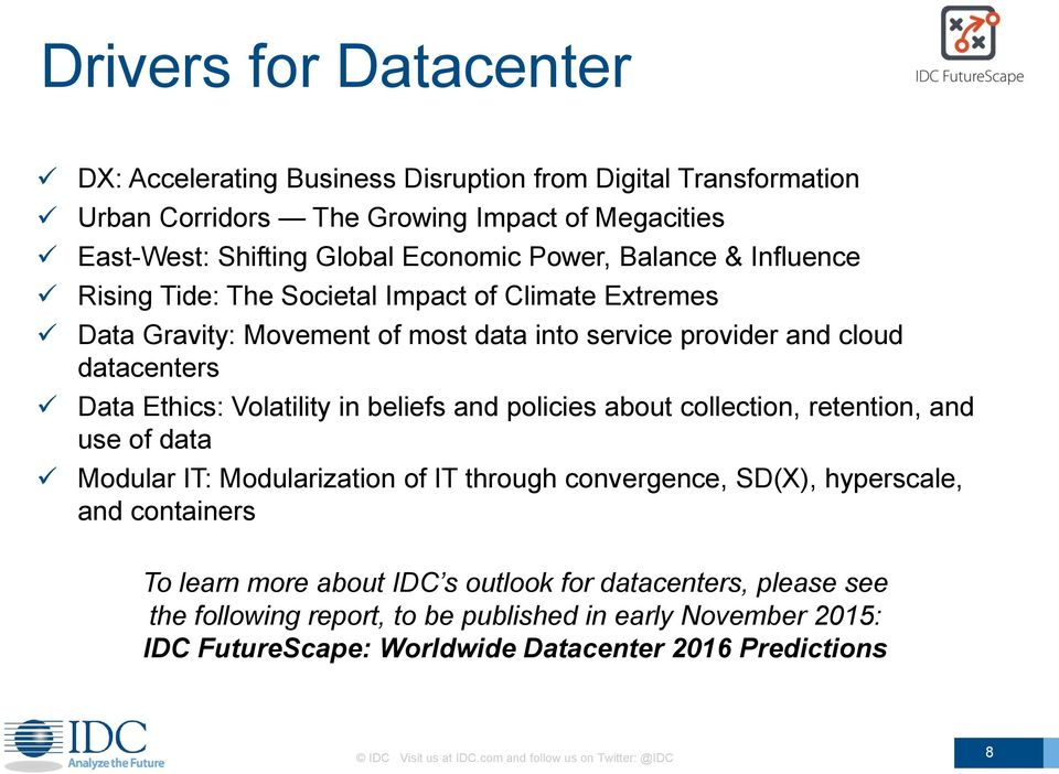 policies about collection, retention, and use of data Modular IT: Modularization of IT through convergence, SD(X), hyperscale, and containers To learn more about IDC s outlook for