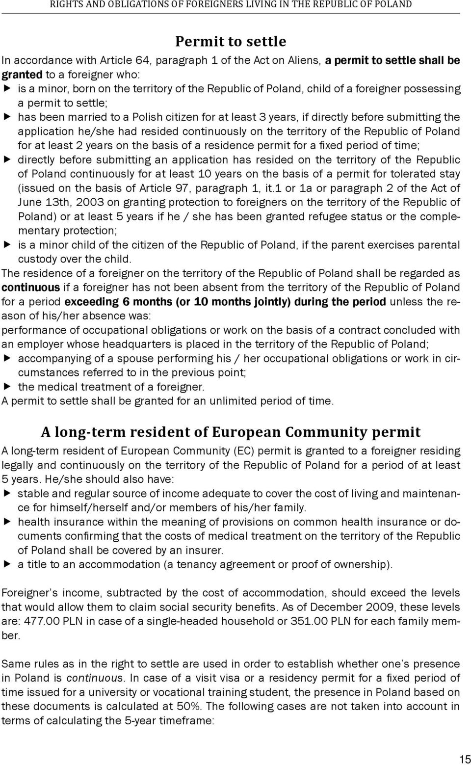 before submitting the application he/she had resided continuously on the territory of the Republic of Poland for at least 2 years on the basis of a residence permit for a fixed period of time;