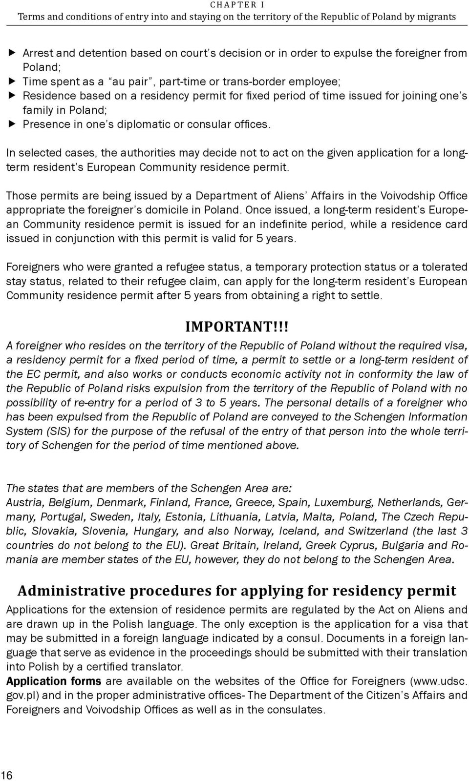 diplomatic or consular offices. In selected cases, the authorities may decide not to act on the given application for a longterm resident s European Community residence permit.