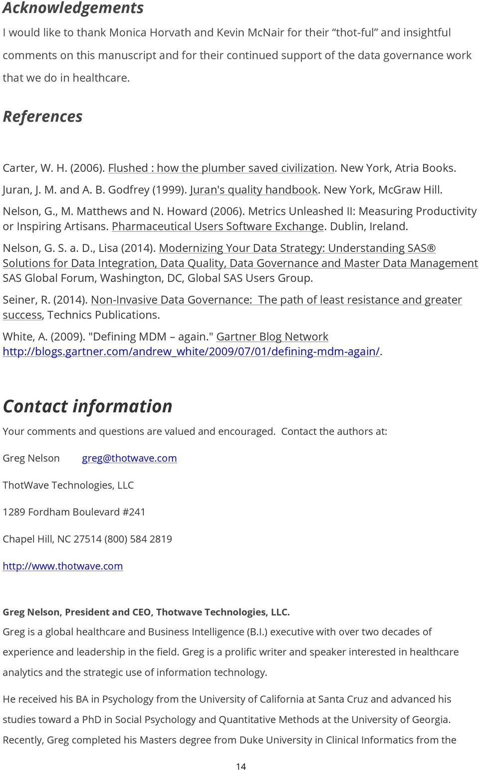 New York, McGraw Hill. Nelson, G., M. Matthews and N. Howard (2006). Metrics Unleashed II: Measuring Productivity or Inspiring Artisans. Pharmaceutical Users Software Exchange. Dublin, Ireland.