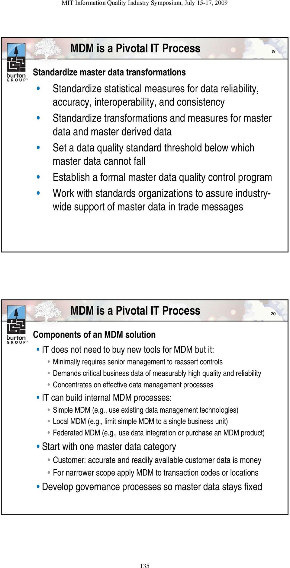 standards organizations to assure industrywide support of master data in trade messages MDM is a Pivotal IT Process 20 Components of an MDM solution IT does not need to buy new tools for MDM but it: