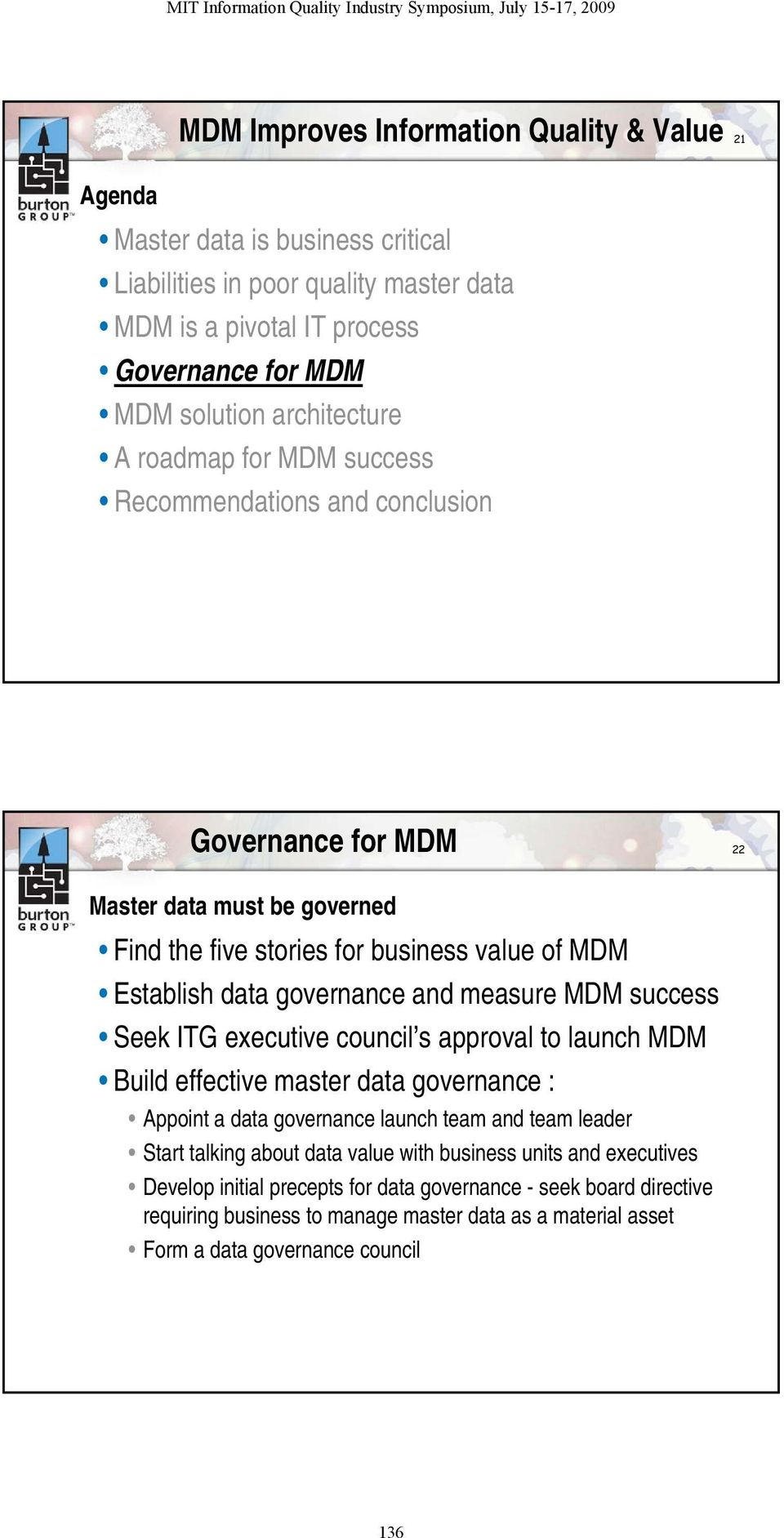 measure MDM success Seek ITG executive council s approval to launch MDM Build effective master data governance : Appoint a data governance launch team and team leader Start talking about data