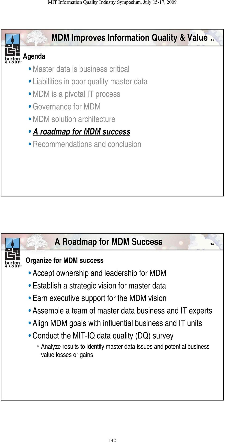 leadership for MDM Establish a strategic vision for master data Earn executive support for the MDM vision Assemble a team of master data business and IT experts Align MDM