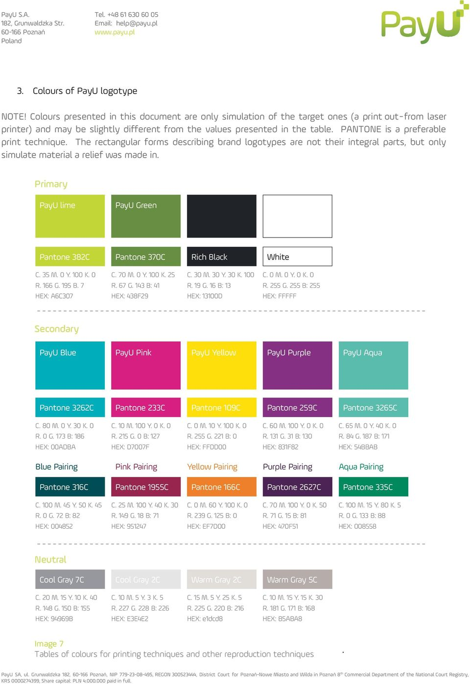 PANTONE is a preferable print technique. The rectangular forms describing brand logotypes are not their integral parts, but only simulate material a relief was made in.
