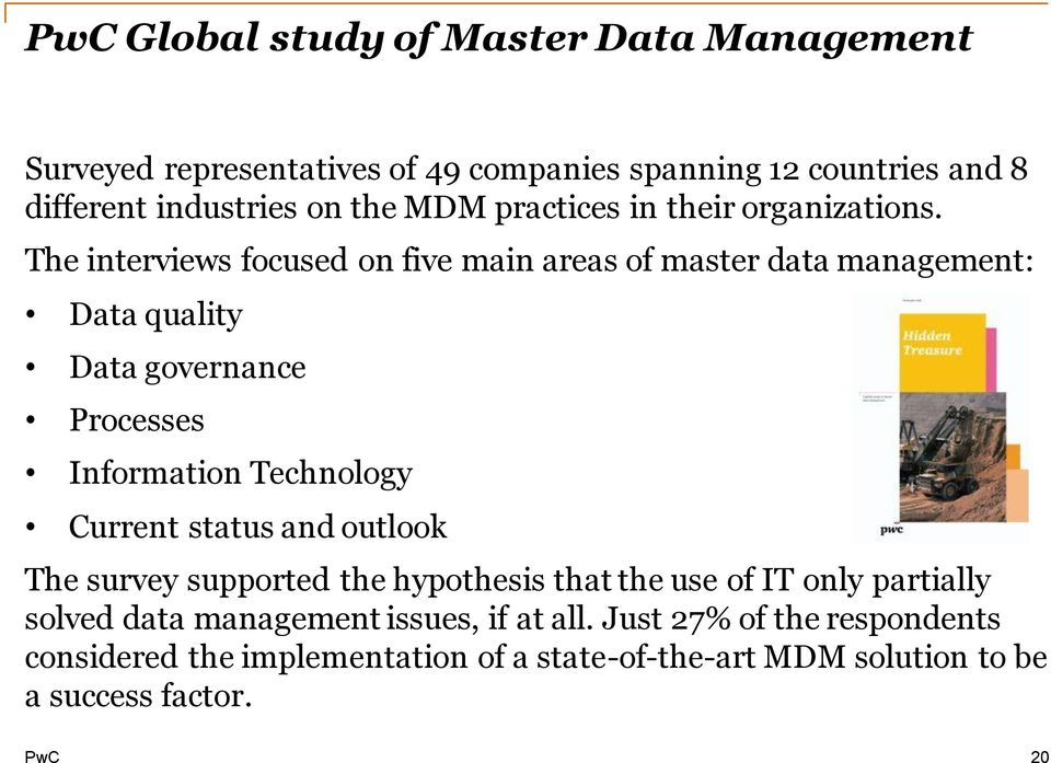 The interviews focused on five main areas of master data management: Data quality Data governance Processes Information Technology Current