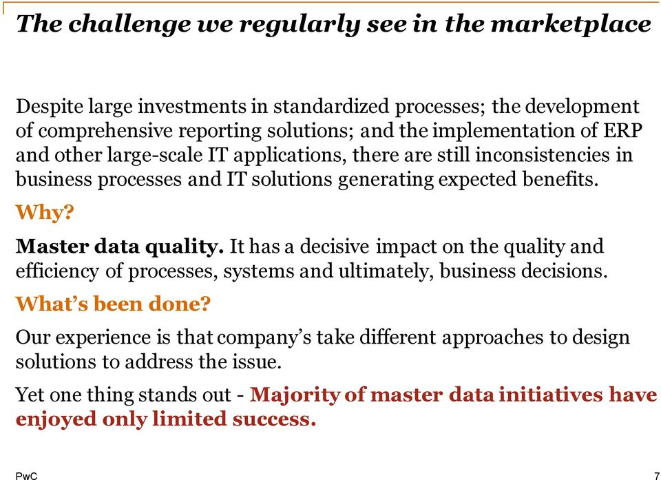 Master data quality. It has a decisive impact on the quality and efficiency of processes, systems and ultimately, business decisions. What s been done?