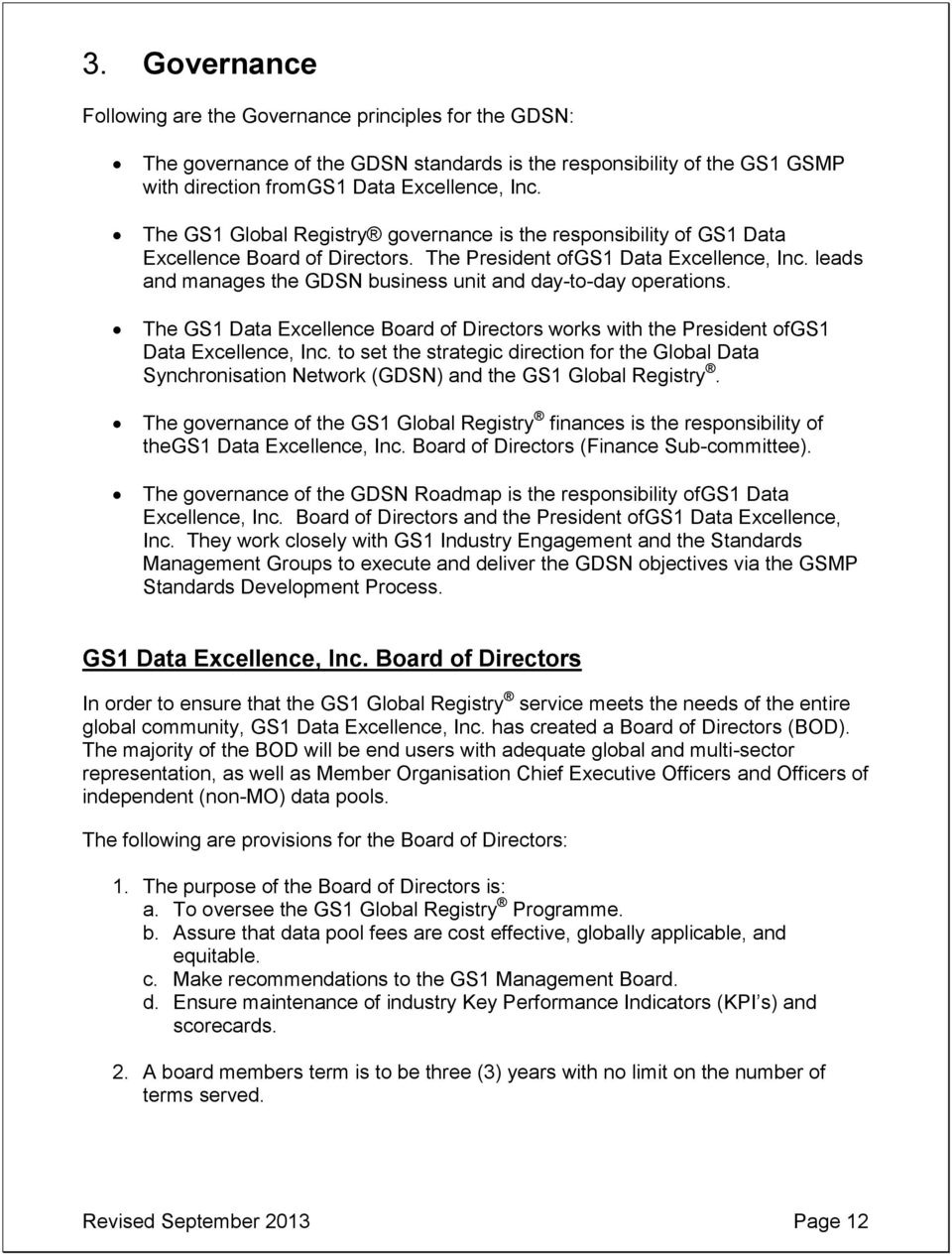leads and manages the GDSN business unit and day-to-day operations. The GS1 Data Excellence Board of Directors works with the President ofgs1 Data Excellence, Inc.
