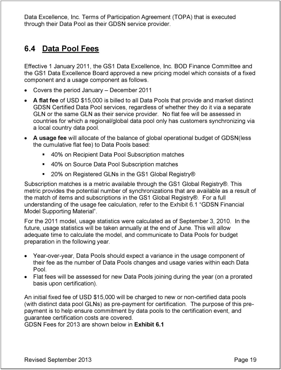 BOD Finance Committee and the GS1 Data Excellence Board approved a new pricing model which consists of a fixed component and a usage component as follows.