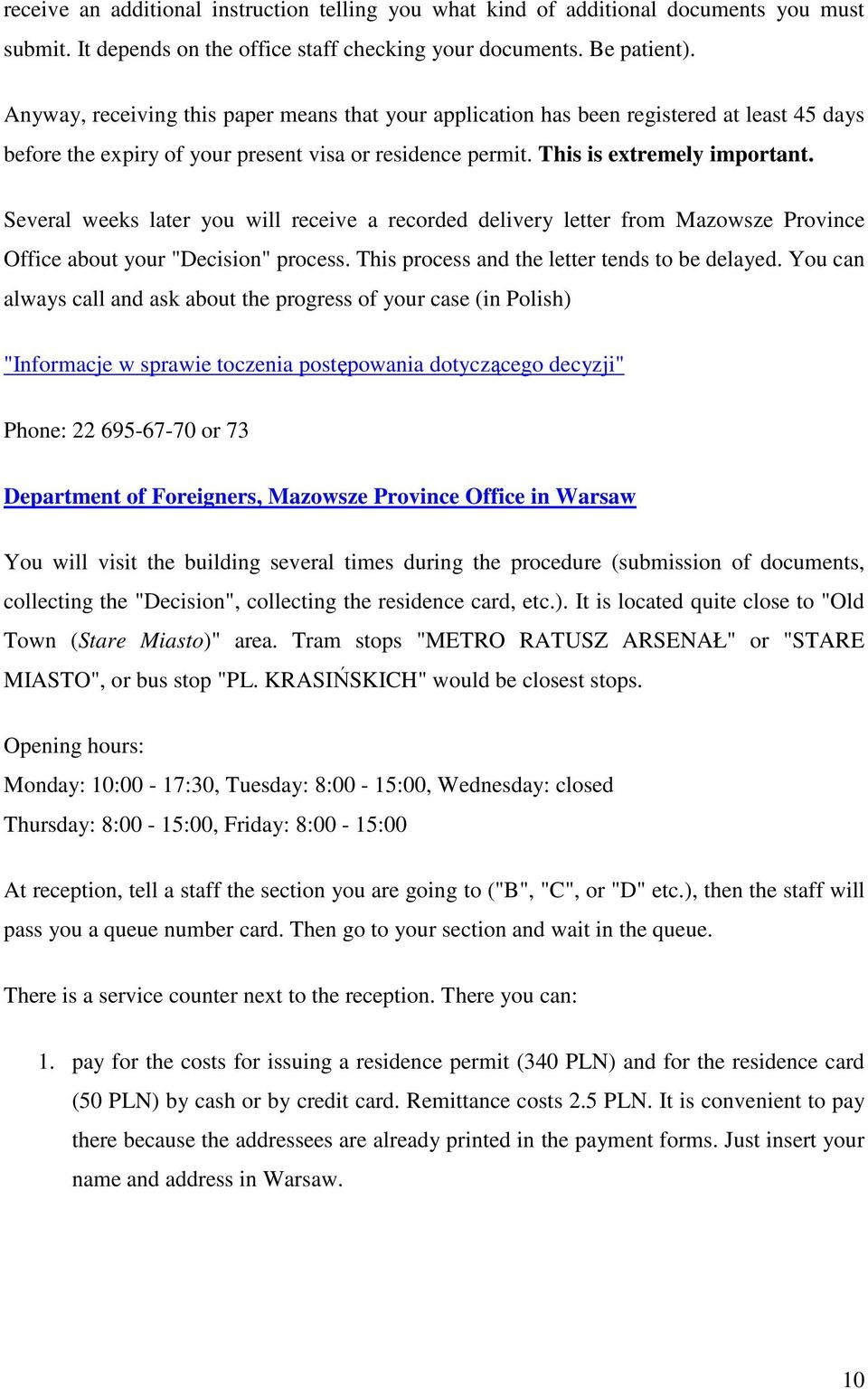"Several weeks later you will receive a recorded delivery letter from Mazowsze Province Office about your ""Decision"" process. This process and the letter tends to be delayed."