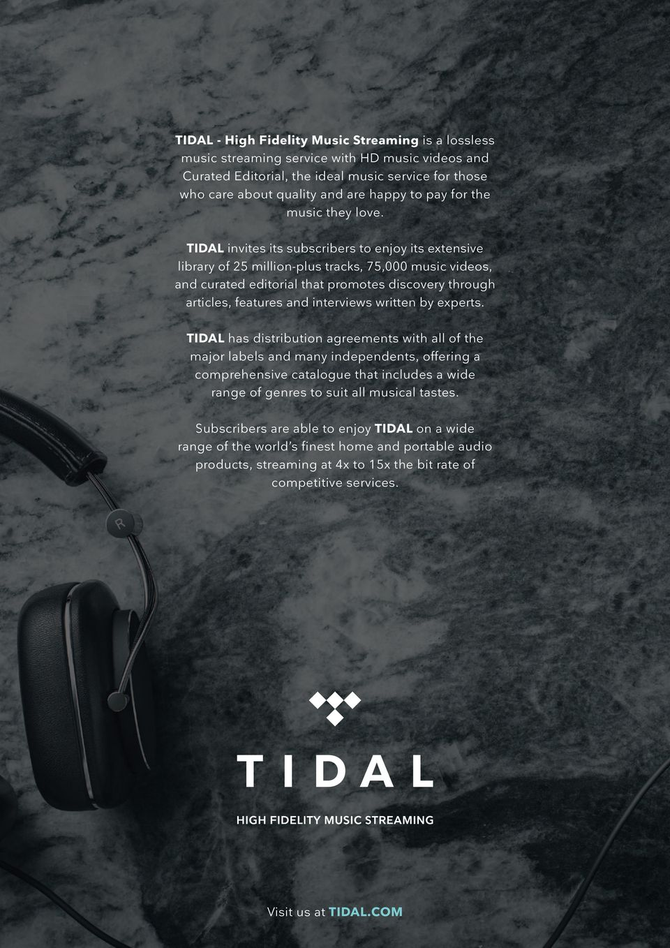 TIDAL invites its subscribers to enjoy its extensive library of 25 million-plus tracks, 75,000 music videos, and curated editorial that promotes discovery through articles, features and interviews