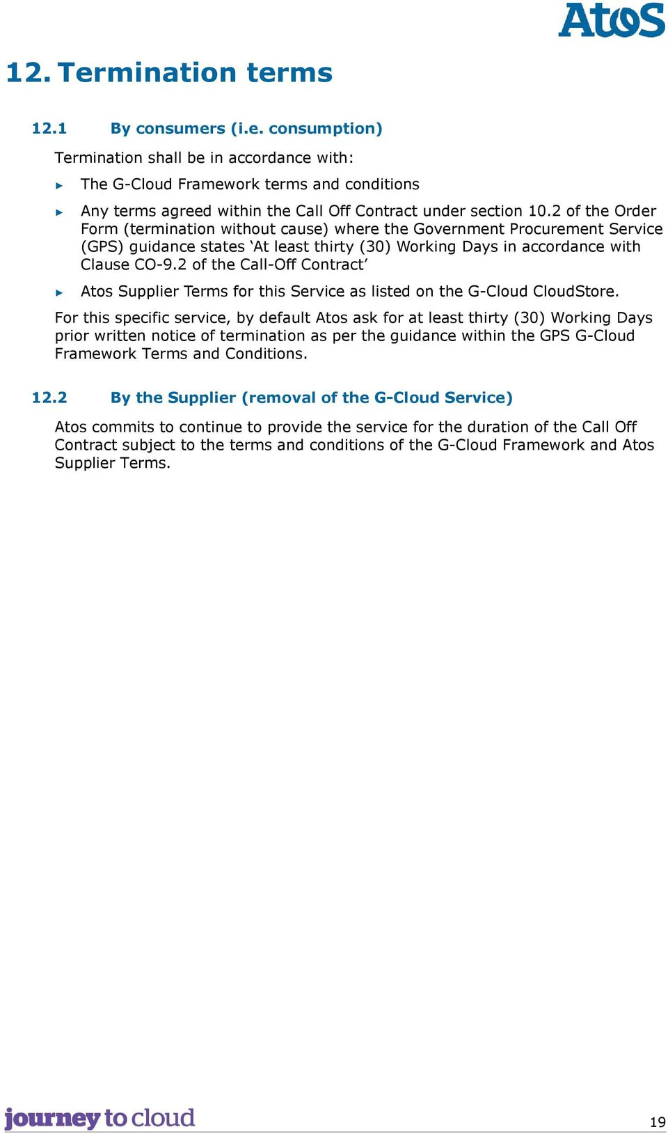 2 of the Call-Off Contract Atos Supplier Terms for this Service as listed on the G-Cloud CloudStore.
