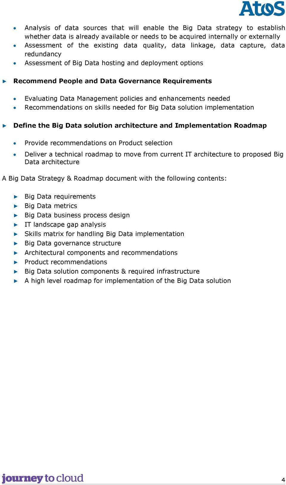 enhancements needed Recommendations on skills needed for Big Data solution implementation Define the Big Data solution architecture and Implementation Roadmap Provide recommendations on Product