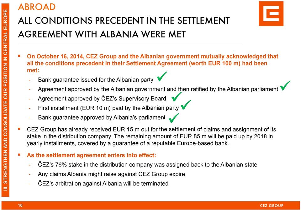 the Albanian government and then ratified by the Albanian parliament - Agreement approved by ČEZ s Supervisory Board - First installment (EUR 10 m) paid by the Albanian party - Bank guarantee
