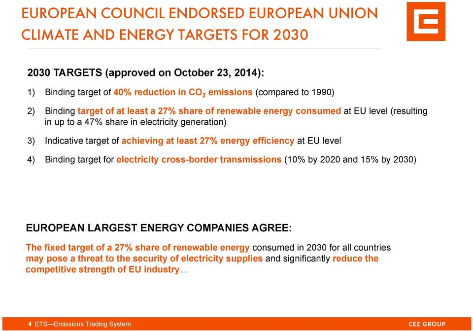 efficiency at EU level 4) Binding target for electricity cross-border transmissions (10% by 2020 and 15% by 2030) EUROPEAN LARGEST ENERGY COMPANIES AGREE: The fixed target of a 27% share of