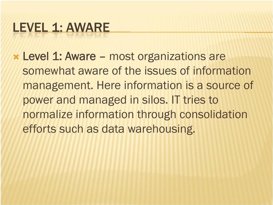 Here information is a source of power and managed in silos.
