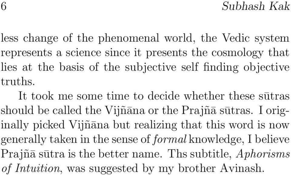 It took me some time to decide whether these sūtras should be called the Vijñāna or the Prajñā sūtras.