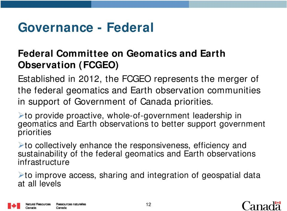 to provide proactive, whole-of-government leadership in geomatics and Earth observations to better support government priorities to collectively