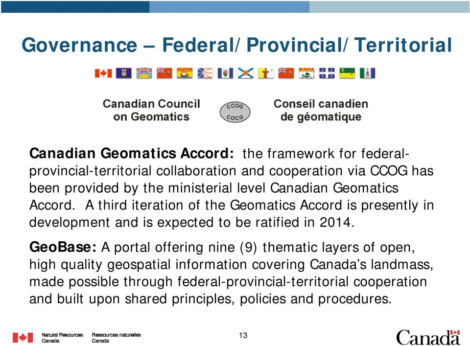 A third iteration of the Geomatics Accord is presently in development and is expected to be ratified in 2014.