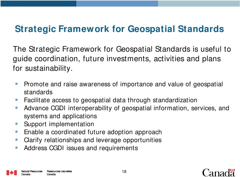 Promote and raise awareness of importance and value of geospatial standards Facilitate access to geospatial data through standardization Advance