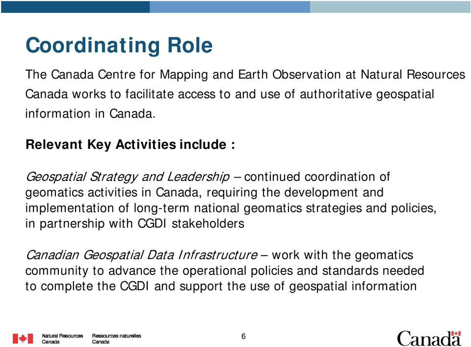 Relevant Key Activities include : Geospatial Strategy and Leadership continued coordination of geomatics activities in Canada, requiring the development and
