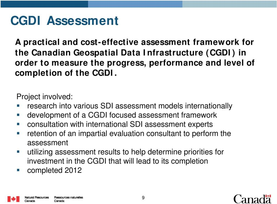 Project involved: research into various SDI assessment models internationally development of a CGDI focused assessment framework consultation with