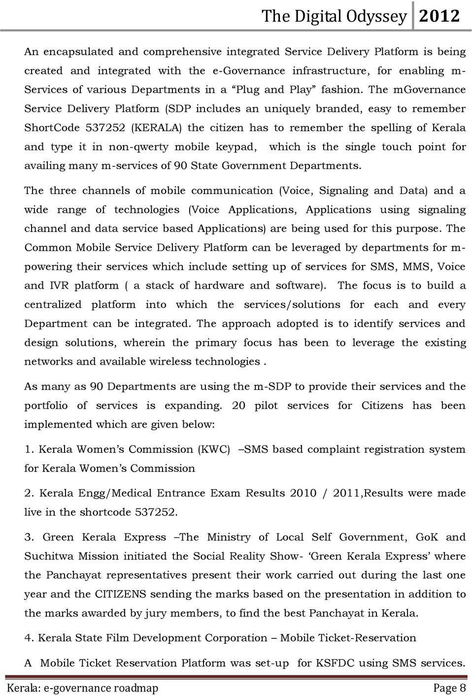 The mgovernance Service Delivery Platform (SDP includes an uniquely branded, easy to remember ShortCode 537252 (KERALA) the citizen has to remember the spelling of Kerala and type it in non-qwerty