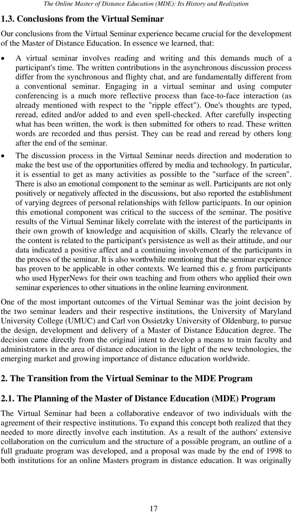 In essence we learned, that: A virtual seminar involves reading and writing and this demands much of a participant's time.