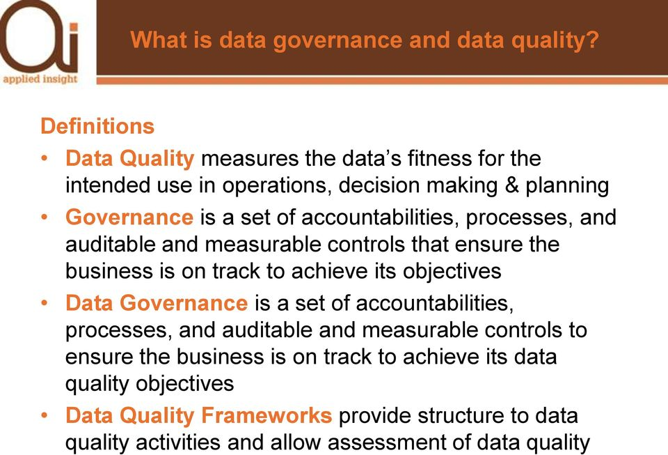 accountabilities, processes, and auditable and measurable controls that ensure the business is on track to achieve its objectives Data Governance