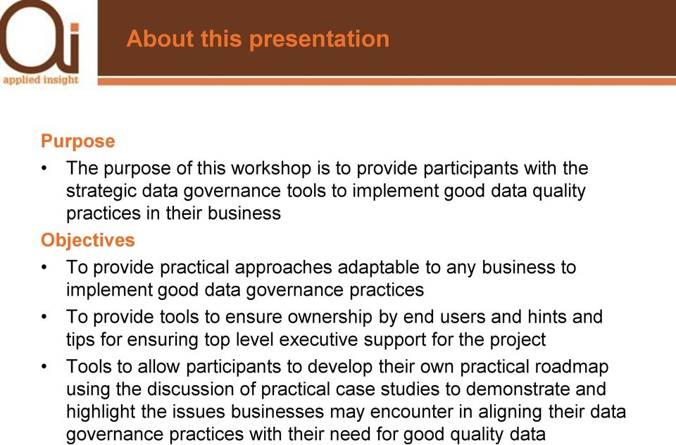 end users and hints and tips for ensuring top level executive support for the project Tools to allow participants to develop their own practical roadmap using the