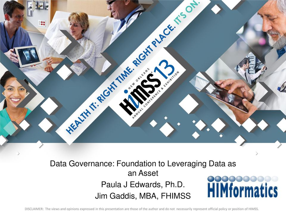 Jim Gaddis, MBA, FHIMSS DISCLAIMER: The views and opinions