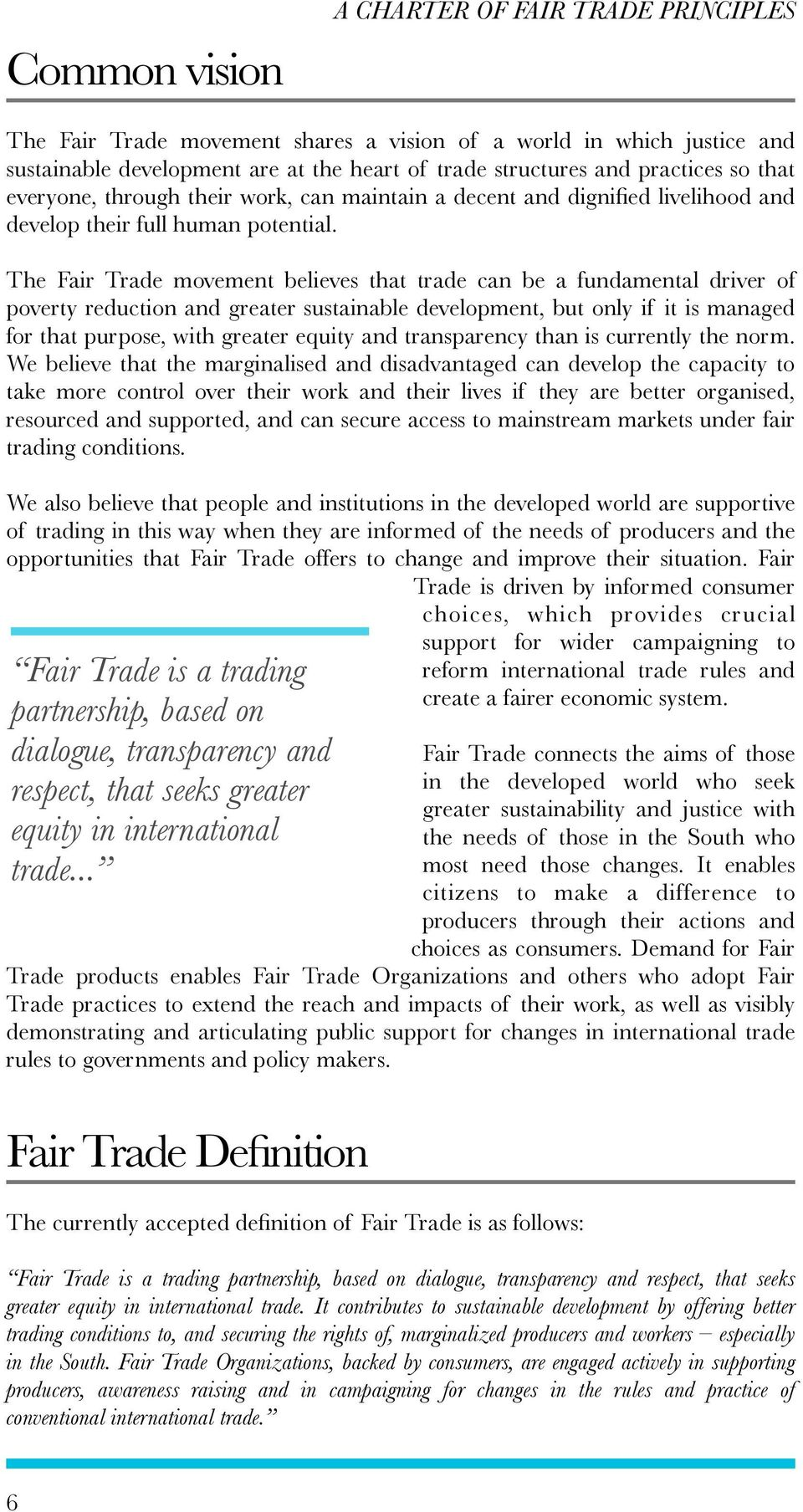 The Fair Trade movement believes that trade can be a fundamental driver of poverty reduction and greater sustainable development, but only if it is managed for that purpose, with greater equity and