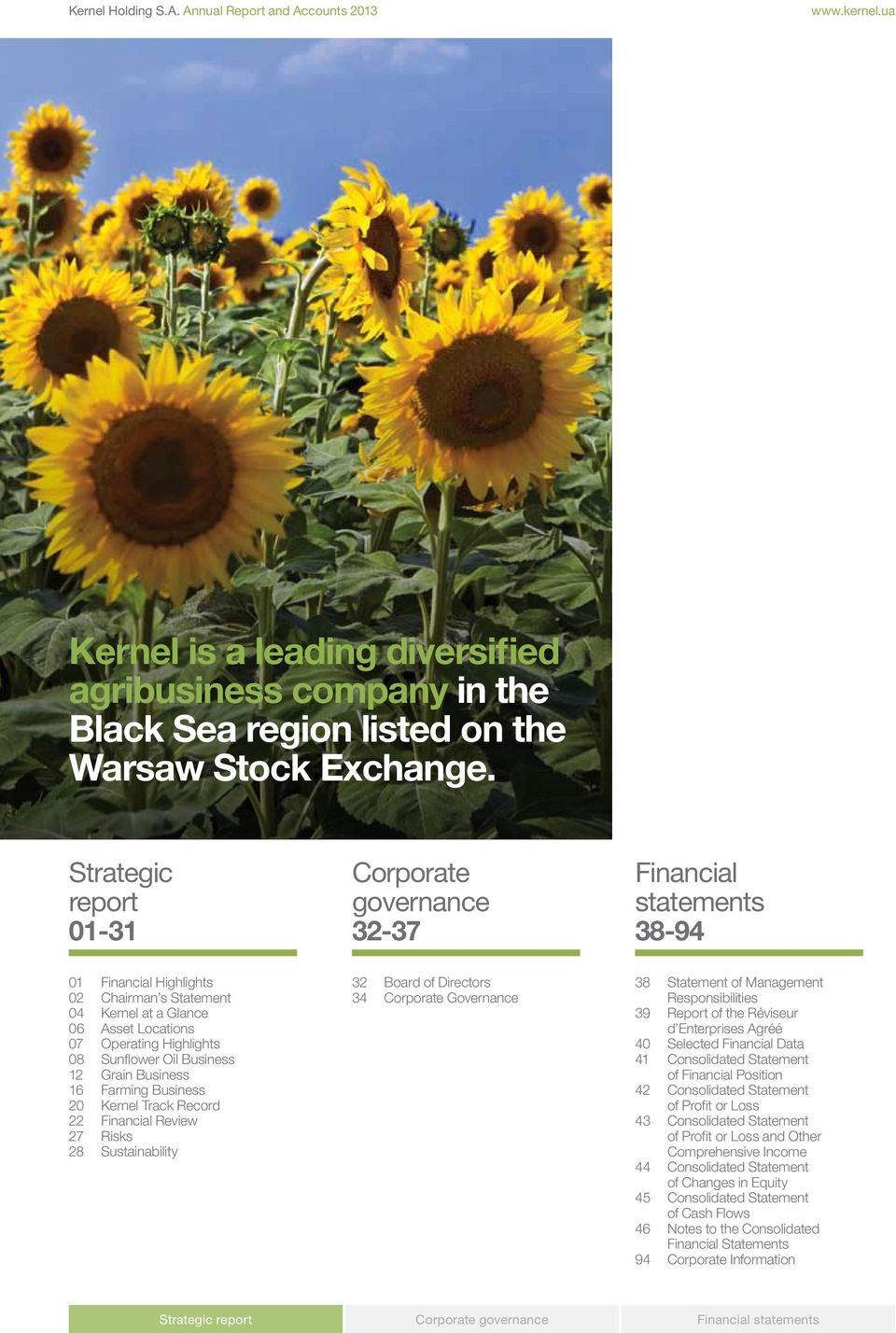 Sunflower Oil Business 12 Grain Business 16 Farming Business 20 Kernel Track Record 22 Financial Review 27 Risks 28 Sustainability 32 Board of Directors 34 Corporate Governance 38 Statement of